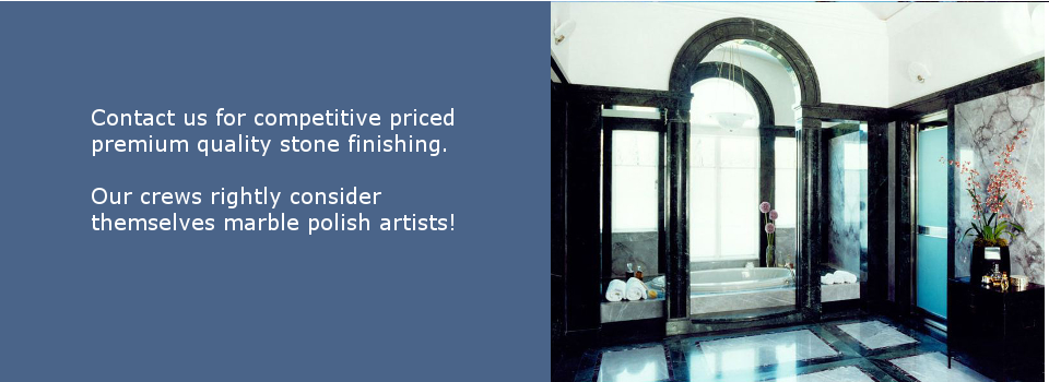 Contact US. Our crews are marble Polish artists!